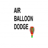 Air Balloon Dodge